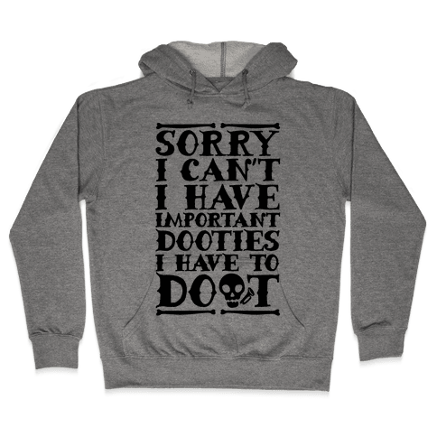 Sorry I Can't I Have Important Dooties I Need To Doot Hooded Sweatshirt