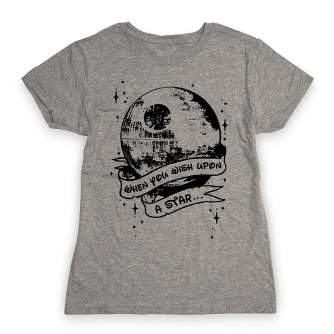 When You Wish Upon A Death Star Womens T-Shirt