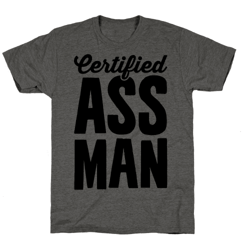 Certified Ass Man Mens T-Shirt