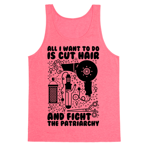 All I Want to Do is Cut Hair and Fight the Patriarchy Tank Top