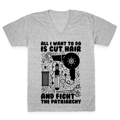 All I Want to Do is Cut Hair and Fight the Patriarchy V-Neck Tee Shirt