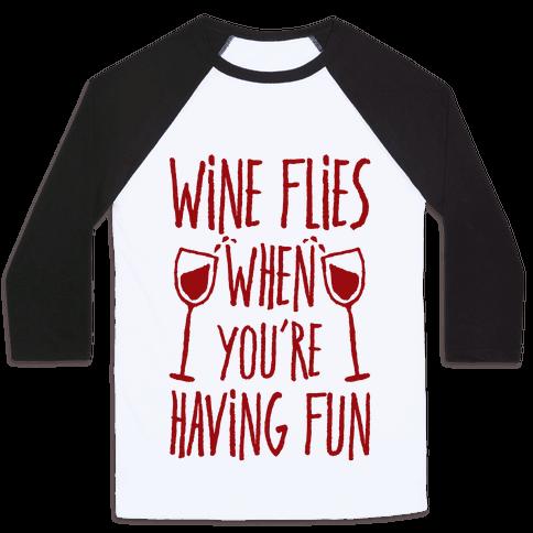 Wine Flies When You're Having Fun Baseball Tee