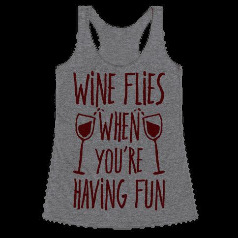 Wine Flies When You're Having Fun Racerback Tank Top