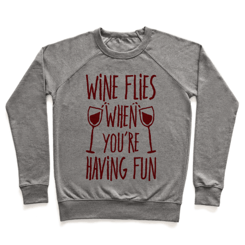 Wine Flies When You're Having Fun Pullover