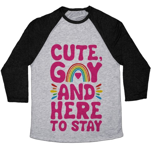 Cute, Gay And Here To Stay Baseball Tee