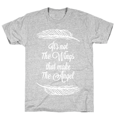 It's Not the Wings That Make The Angel Mens T-Shirt