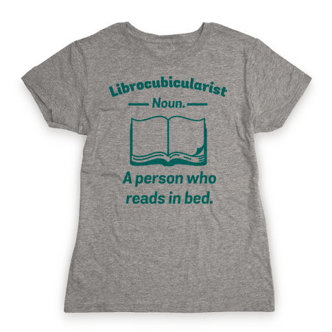 Librocubicularist - a Person Who Reads in Bed Womens T-Shirt