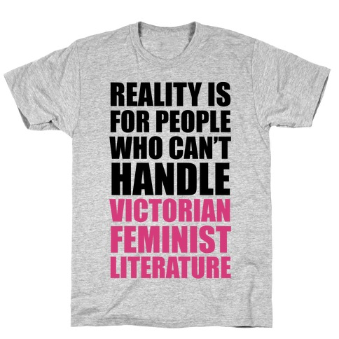 Reality Is For People Who Can't Handle Victorian Feminist Literature T-Shirt