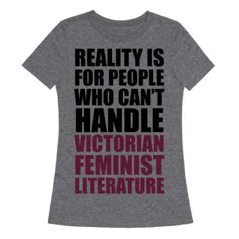 Reality Is For People Who Can't Handle Victorian Feminist Literature