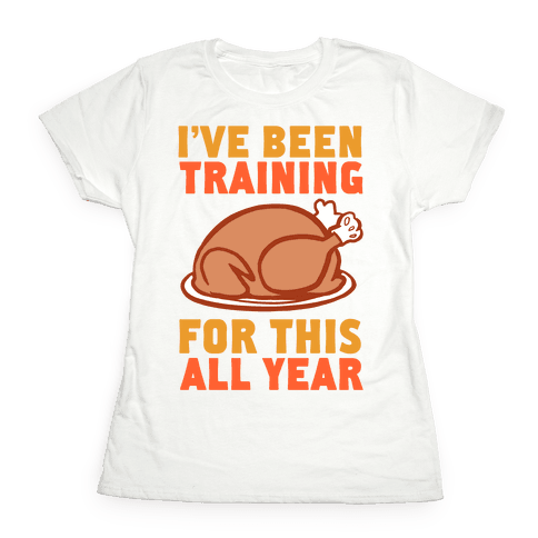 I've Been Training For This All Year Womens T-Shirt