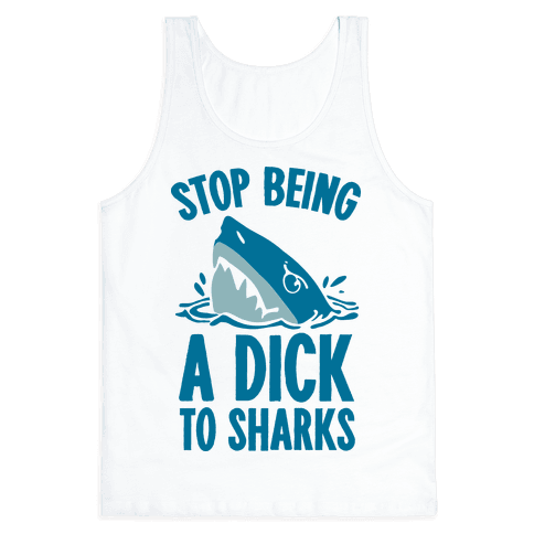 Stop Being a Dick to Sharks Tank Top
