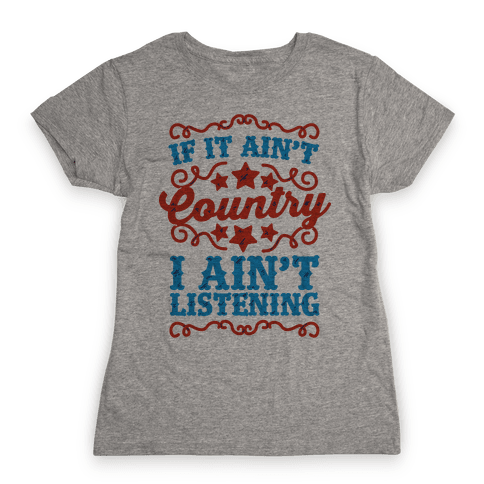 If it Ain't Country, I Ain't Listening Womens T-Shirt