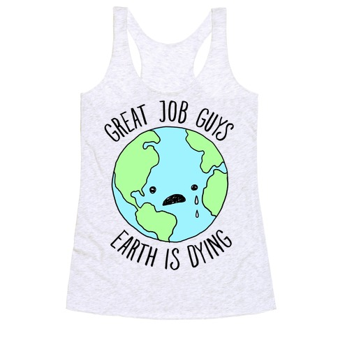 Good Job Guys Earth Is Dying Racerback Tank Top