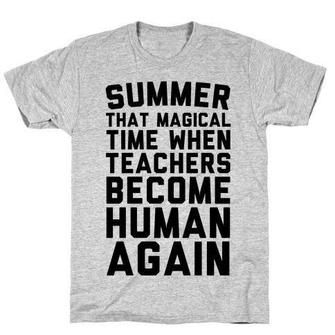 Summer That Magical Time When Teachers Become Human Again T-Shirt