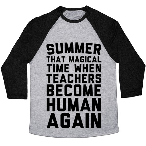 Summer That Magical Time When Teachers Become Human Again Baseball Tee
