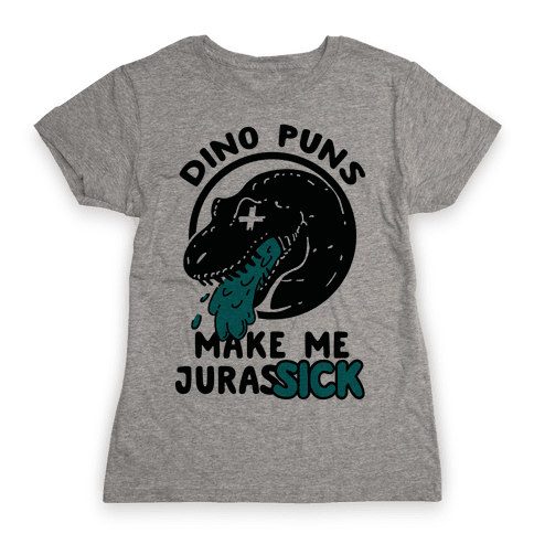 Dino Puns Make Me JurasSICK Womens T-Shirt