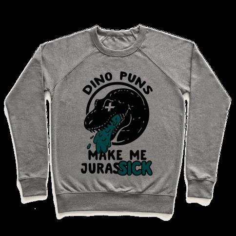 Dino Puns Make Me JurasSICK Pullover
