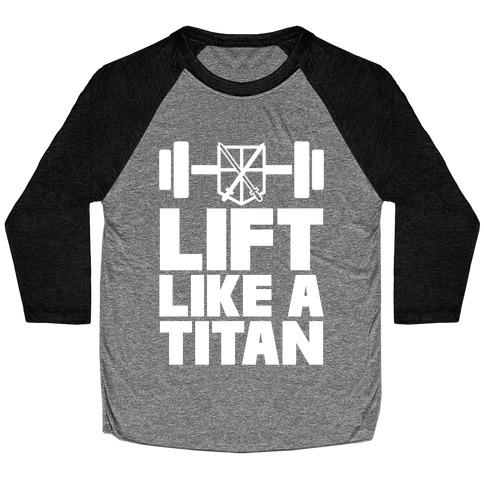 Lift Like A Titan Baseball Tee