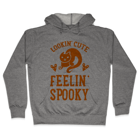 Lookin' Cute. Feeling Spooky. Hooded Sweatshirt