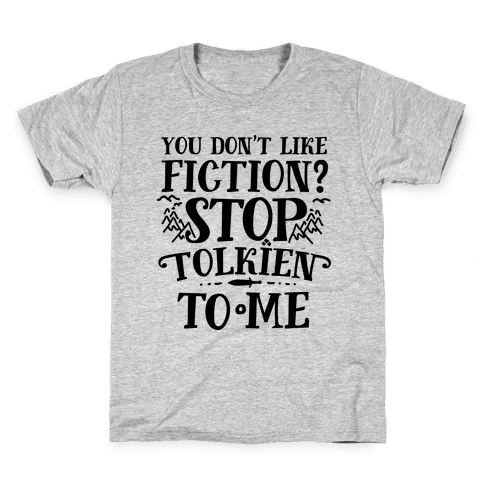 You Don't Like Fiction? Stop Tolkien to Me Kids T-Shirt