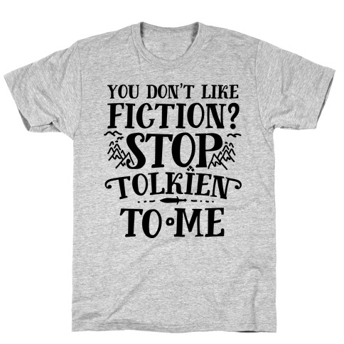You Don't Like Fiction? Stop Tolkien to Me T-Shirt