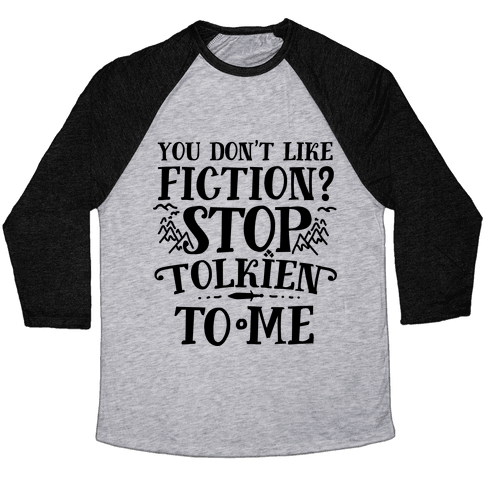 You Don't Like Fiction? Stop Tolkien to Me Baseball Tee