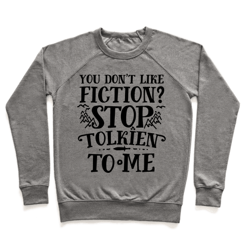 You Don't Like Fiction? Stop Tolkien to Me Pullover