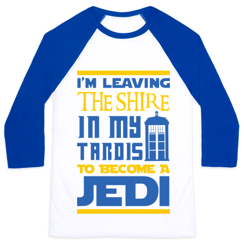 I'm Leaving the Shire In My Tardis to Become a Jedi Baseball Tee