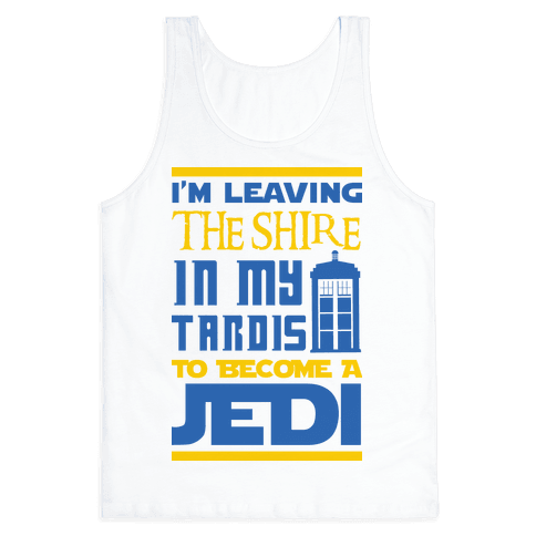 I'm Leaving the Shire In My Tardis to Become a Jedi Tank Top