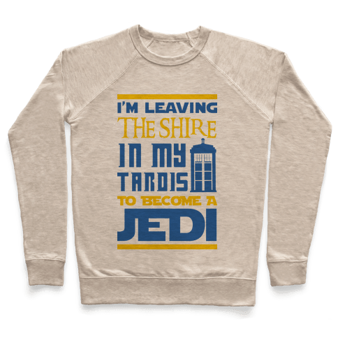 I'm Leaving the Shire In My Tardis to Become a Jedi Pullover