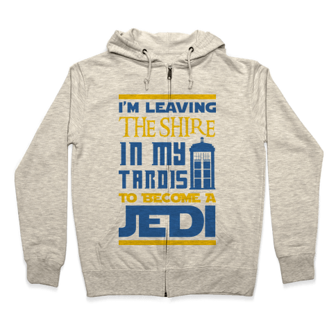 I'm Leaving the Shire In My Tardis to Become a Jedi Zip Hoodie