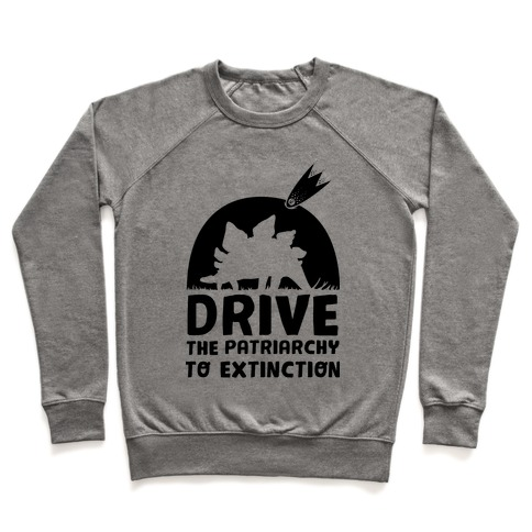 Drive The Patriarchy To Extinction Pullover