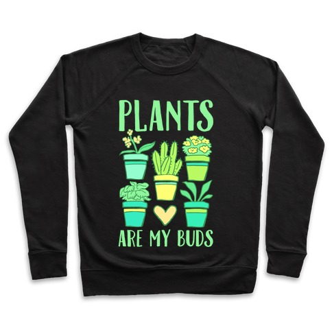 Plants Are My Buds Pullover