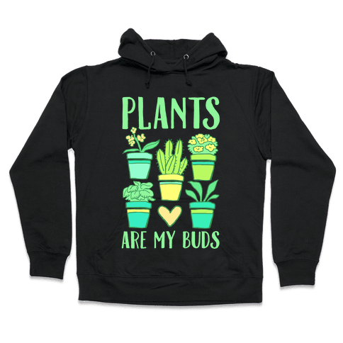Plants Are My Buds Hooded Sweatshirt