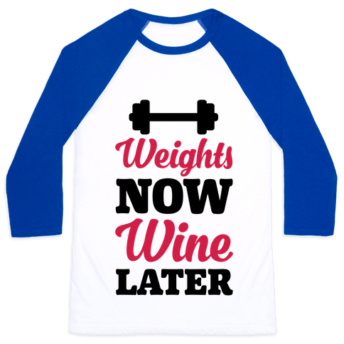 Weights Now Wine Later Baseball Tee