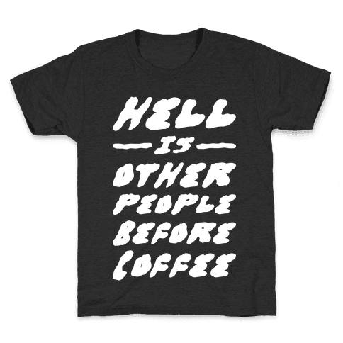 Hell Is Other People Before Coffee Kids T-Shirt