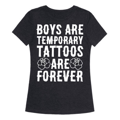 Boys Are Temporary Tattoos Are Forever