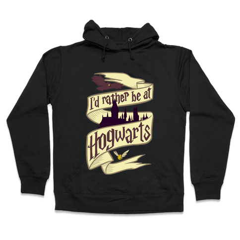 I'd Rather Be at Hogwarts Hooded Sweatshirt