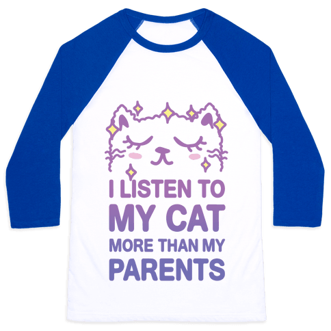 I Listen To My Cat More Than My Parents Baseball Tee