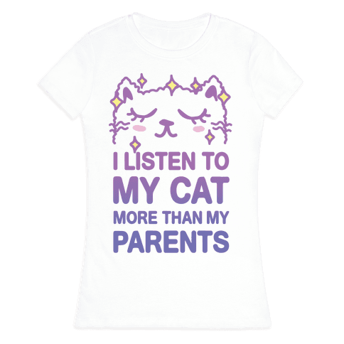 I Listen To My Cat More Than My Parents Womens T-Shirt
