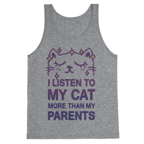 I Listen To My Cat More Than My Parents Tank Top