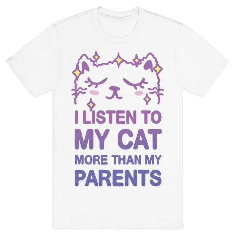 I Listen To My Cat More Than My Parents Mens T-Shirt