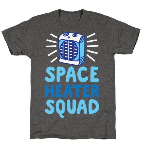 Space Heater Squad T-Shirt