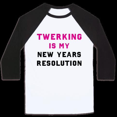 Twerking Is My New Years Resolution Baseball Tee