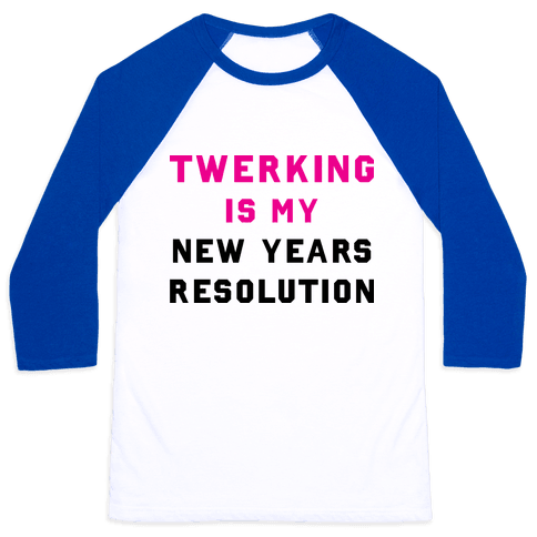Twerking Is My New Years Resolution Baseball Tee