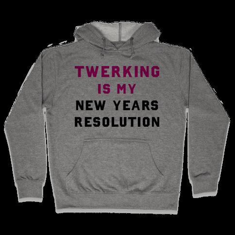 Twerking Is My New Years Resolution Hooded Sweatshirt
