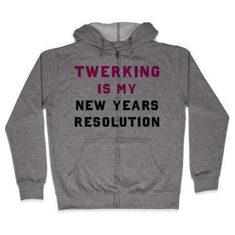 Twerking Is My New Years Resolution Zip Hoodie