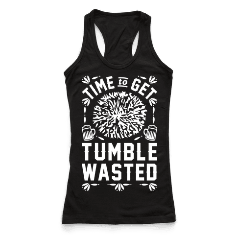 Time To Get Tumble Wasted