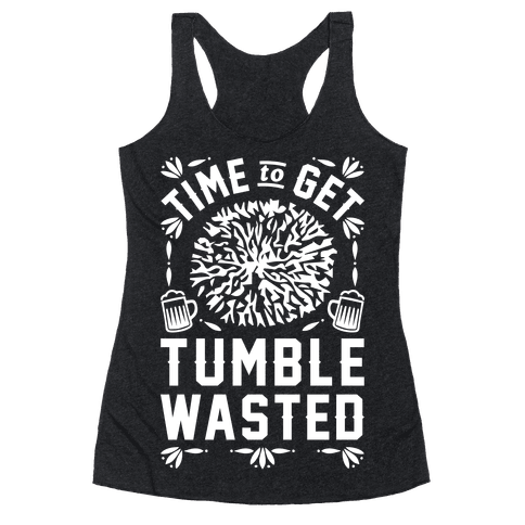 Time To Get Tumble Wasted Racerback Tank Top