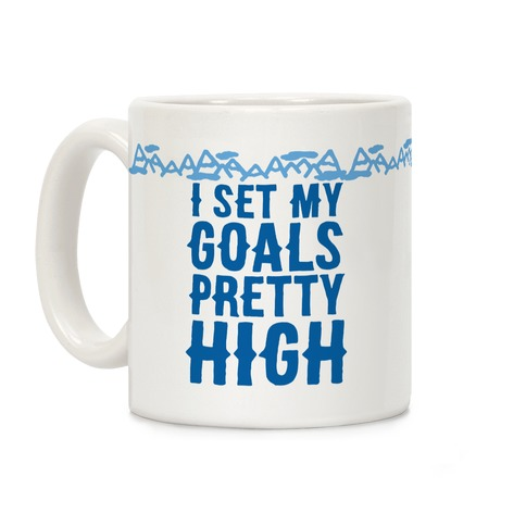 I Set My Goals Pretty High Coffee Mug